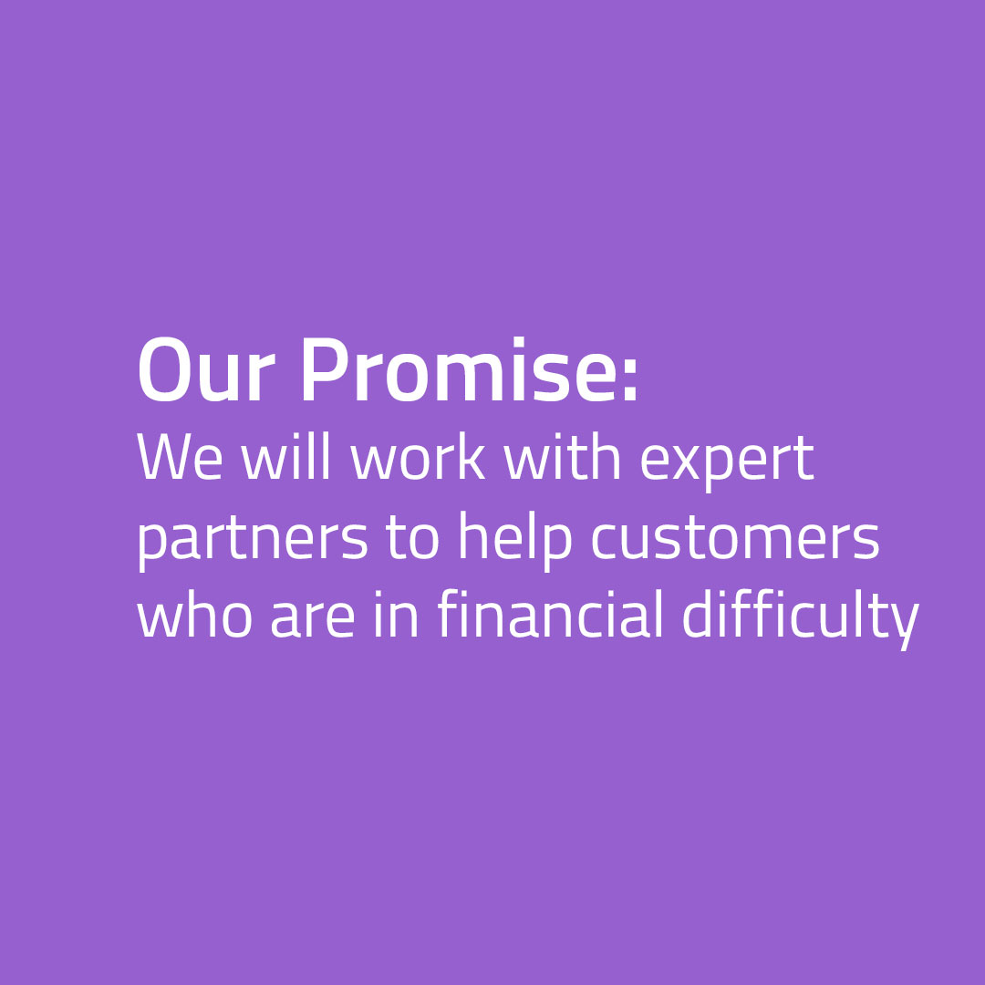 We will work with partners to help customers who are in financial difficulty