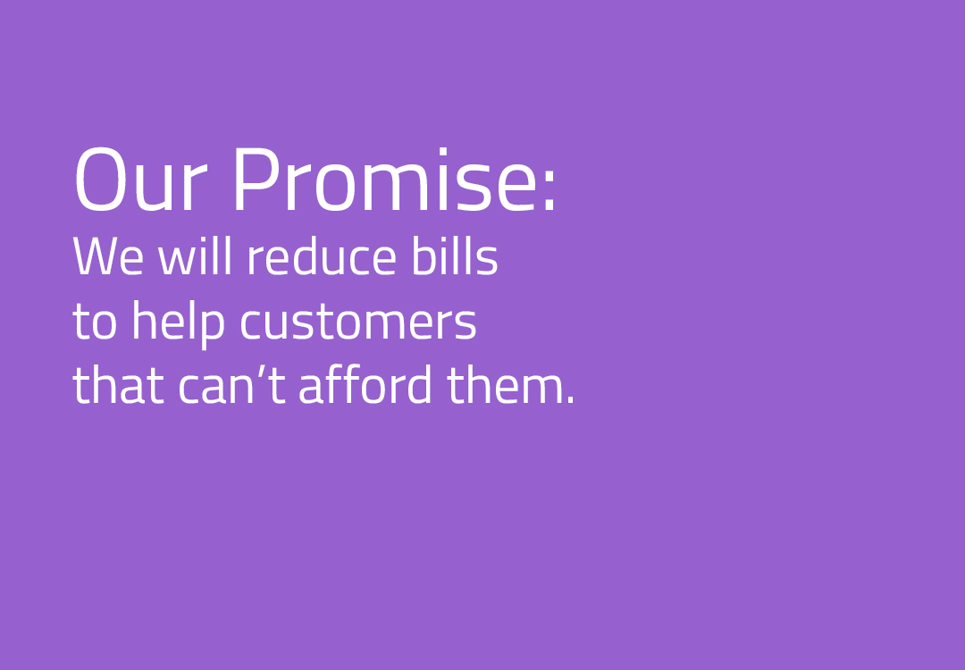 We will reduce bills to help customers that can't afford them